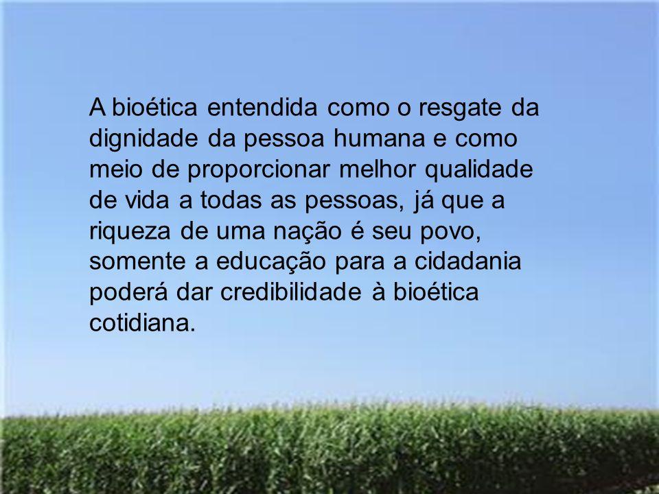 A bioética entendida como o resgate da dignidade da pessoa humana e como meio de proporcionar melhor qualidade de vida a todas as pessoas, já que a ri
