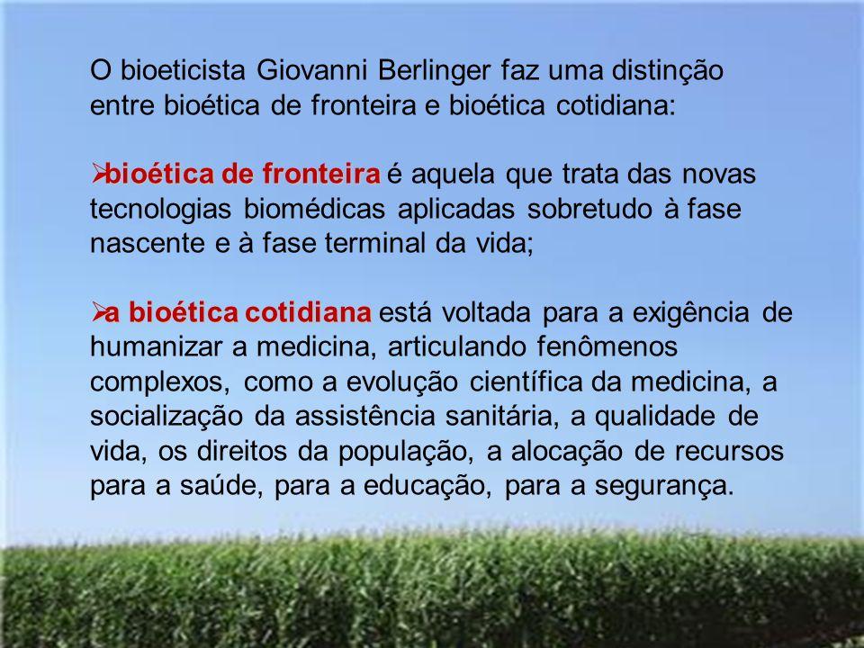 O bioeticista Giovanni Berlinger faz uma distinção entre bioética de fronteira e bioética cotidiana: bioética de fronteira bioética de fronteira é aqu