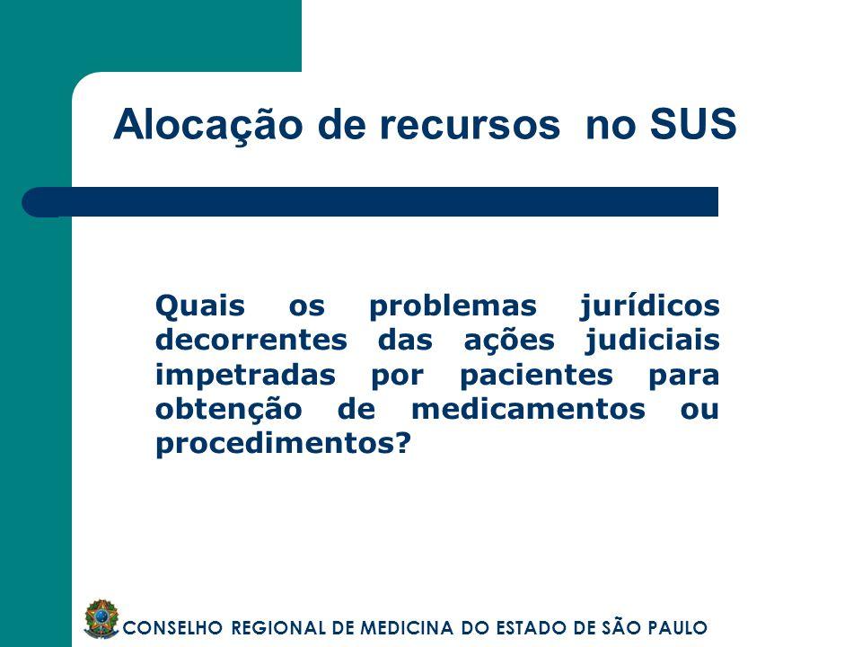 Alocação de recursos no SUS CONSELHO REGIONAL DE MEDICINA DO ESTADO DE SÃO PAULO Quais os problemas jurídicos decorrentes das ações judiciais impetrad