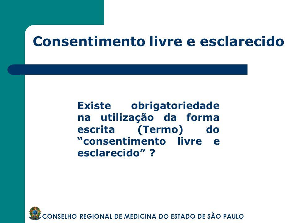 Consentimento livre e esclarecido CONSELHO REGIONAL DE MEDICINA DO ESTADO DE SÃO PAULO Existe obrigatoriedade na utilização da forma escrita (Termo) d