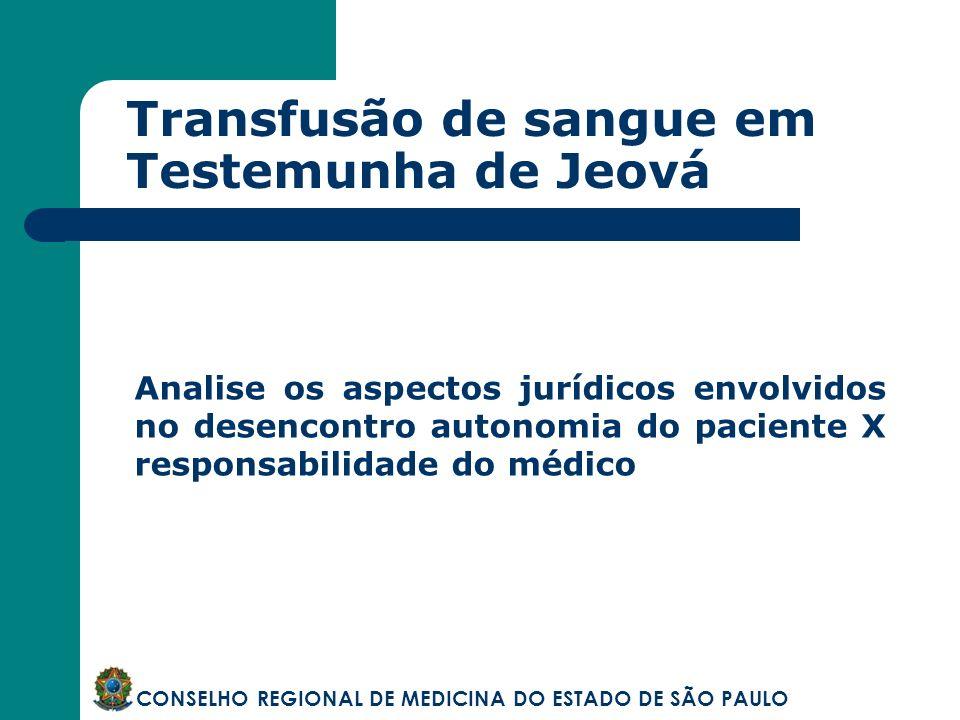 Transfusão de sangue em Testemunha de Jeová CONSELHO REGIONAL DE MEDICINA DO ESTADO DE SÃO PAULO Analise os aspectos jurídicos envolvidos no desencont