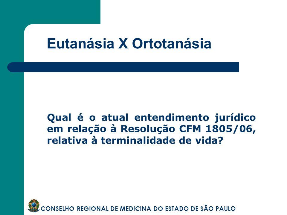 Eutanásia X Ortotanásia CONSELHO REGIONAL DE MEDICINA DO ESTADO DE SÃO PAULO Qual é o atual entendimento jurídico em relação à Resolução CFM 1805/06,
