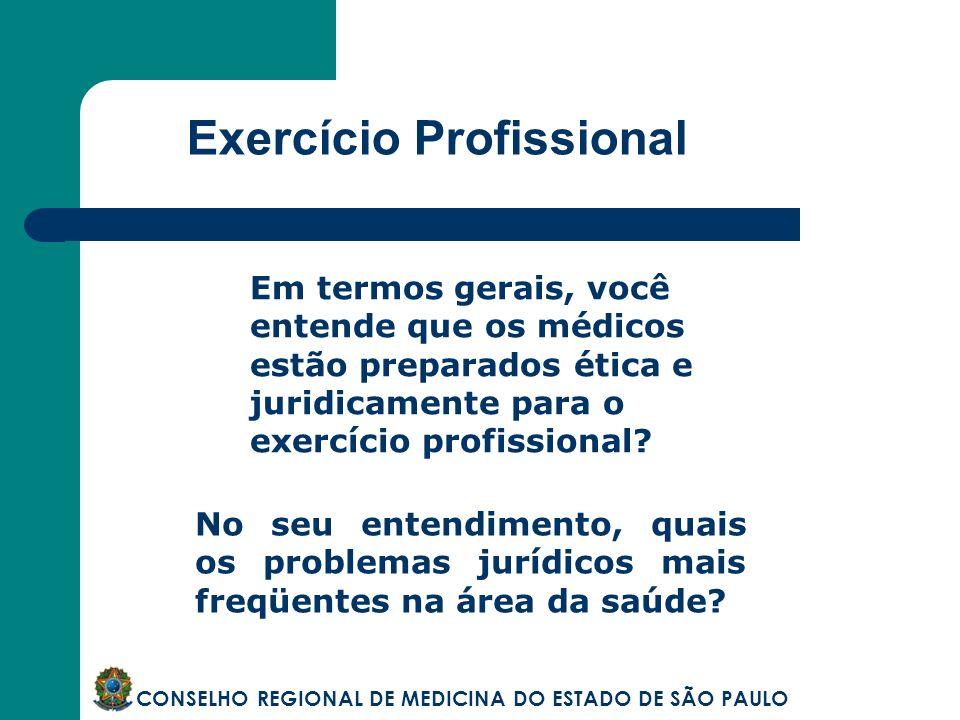 Exercício Profissional CONSELHO REGIONAL DE MEDICINA DO ESTADO DE SÃO PAULO Em termos gerais, você entende que os médicos estão preparados ética e jur