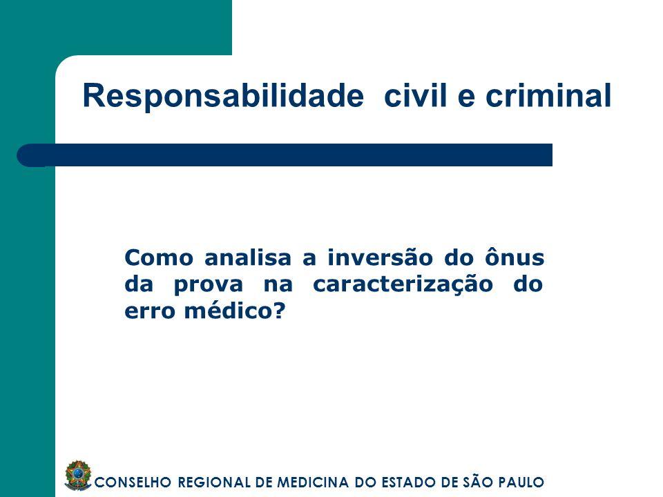 Responsabilidade civil e criminal CONSELHO REGIONAL DE MEDICINA DO ESTADO DE SÃO PAULO Como analisa a inversão do ônus da prova na caracterização do e