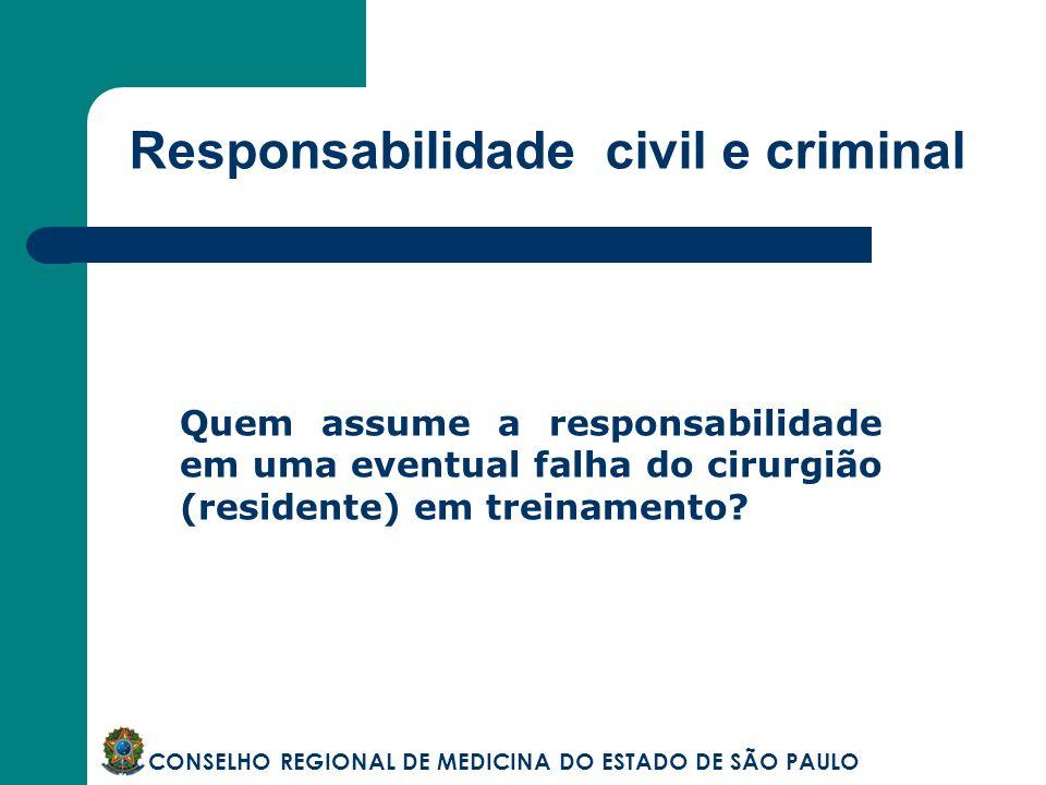 Responsabilidade civil e criminal CONSELHO REGIONAL DE MEDICINA DO ESTADO DE SÃO PAULO Quem assume a responsabilidade em uma eventual falha do cirurgi