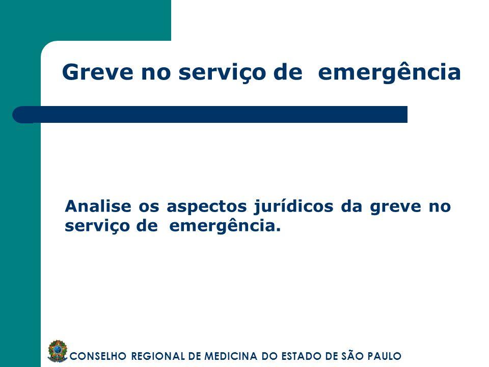 Greve no serviço de emergência CONSELHO REGIONAL DE MEDICINA DO ESTADO DE SÃO PAULO Analise os aspectos jurídicos da greve no serviço de emergência.