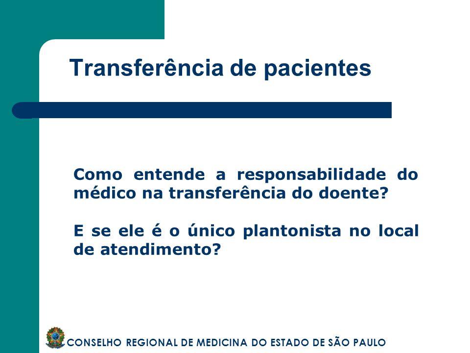 Transferência de pacientes CONSELHO REGIONAL DE MEDICINA DO ESTADO DE SÃO PAULO Como entende a responsabilidade do médico na transferência do doente?