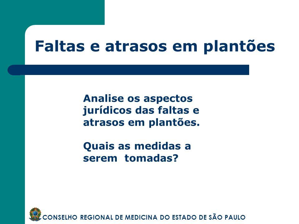 Faltas e atrasos em plantões CONSELHO REGIONAL DE MEDICINA DO ESTADO DE SÃO PAULO Analise os aspectos jurídicos das faltas e atrasos em plantões. Quai