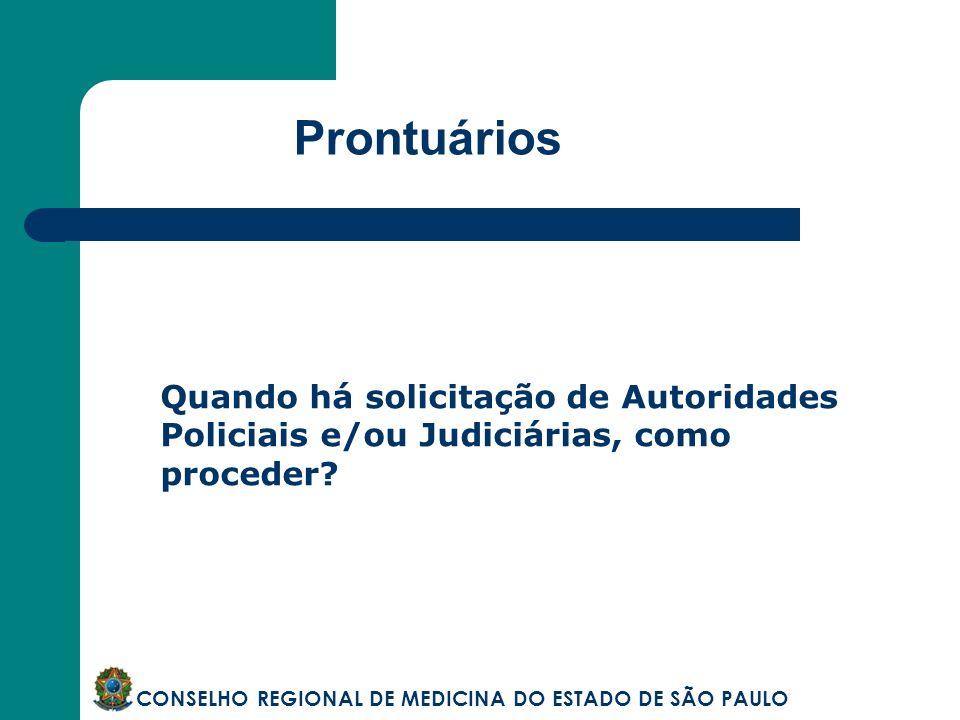 Prontuários Quando há solicitação de Autoridades Policiais e/ou Judiciárias, como proceder? CONSELHO REGIONAL DE MEDICINA DO ESTADO DE SÃO PAULO