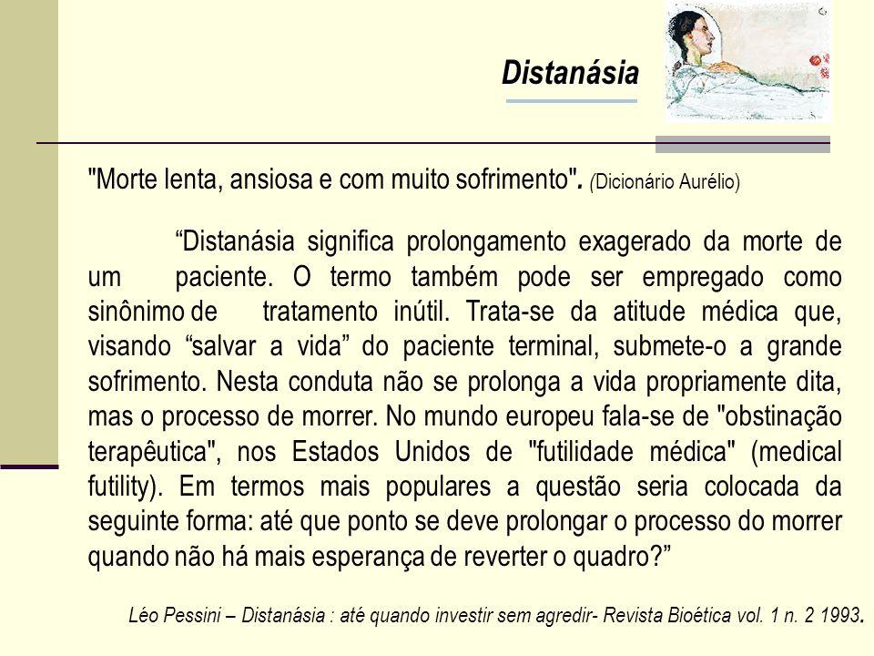 DISTANÁSIA Distanásia: é a manutenção dos tratamentos invasivos em pacientes sem possibilidade de recuperação, obrigando as pessoas a processos de mor