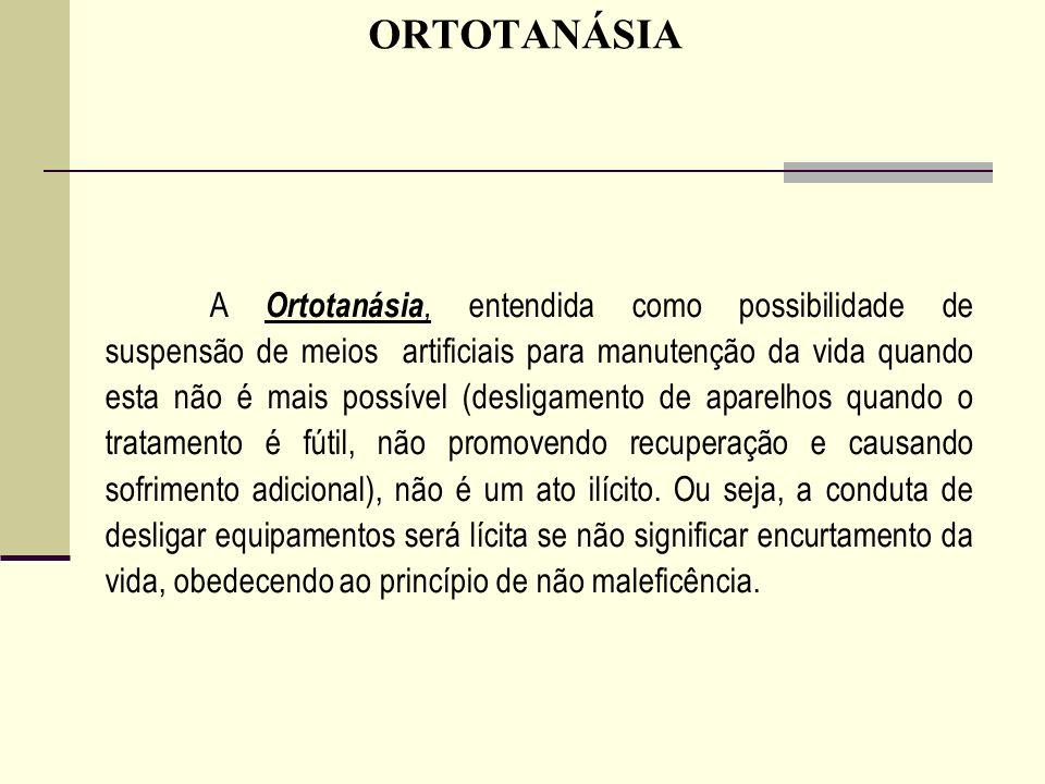 Ortotanásia Seguindo a seqüência da aplicação dos princípios éticos, tão logo seja definido que o paciente não é mais salvável, nossos esforços devem