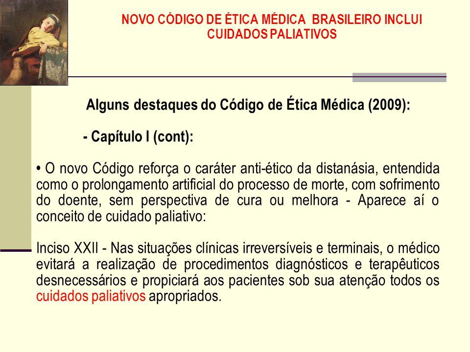 NOVO CÓDIGO DE ÉTICA MÉDICA BRASILEIRO INCLUI CUIDADOS PALIATIVOS Alguns destaques do Código de Ética Médica (2009): - Capítulo I: A autonomia tem sid