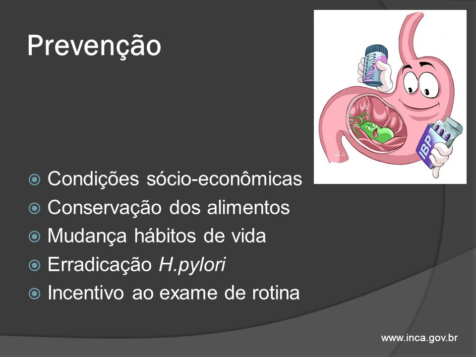 Prevenção Condições sócio-econômicas Conservação dos alimentos Mudança hábitos de vida Erradicação H.pylori Incentivo ao exame de rotina www.inca.gov.