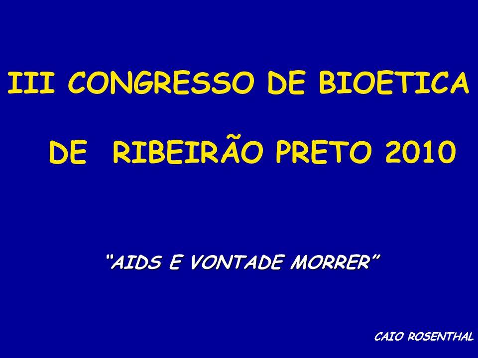 III CONGRESSO DE BIOETICA DE RIBEIRÃO PRETO 2010 AIDS E VONTADE MORRER CAIO ROSENTHAL