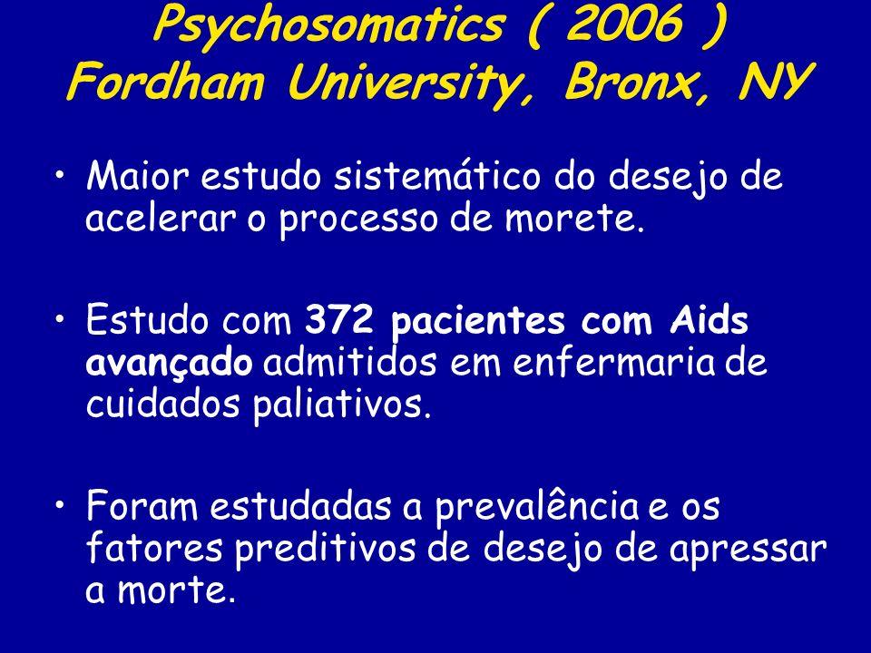 Psychosomatics ( 2006 ) Fordham University, Bronx, NY Maior estudo sistemático do desejo de acelerar o processo de morete. Estudo com 372 pacientes co