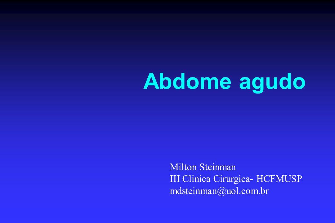 Abdome agudo Milton Steinman III Clinica Cirurgica- HCFMUSP mdsteinman@uol.com.br