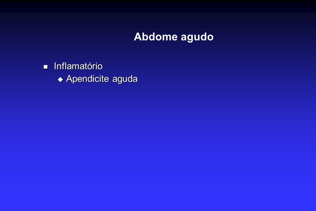 Abdome agudo Inflamatório Inflamatório Apendicite aguda Apendicite aguda