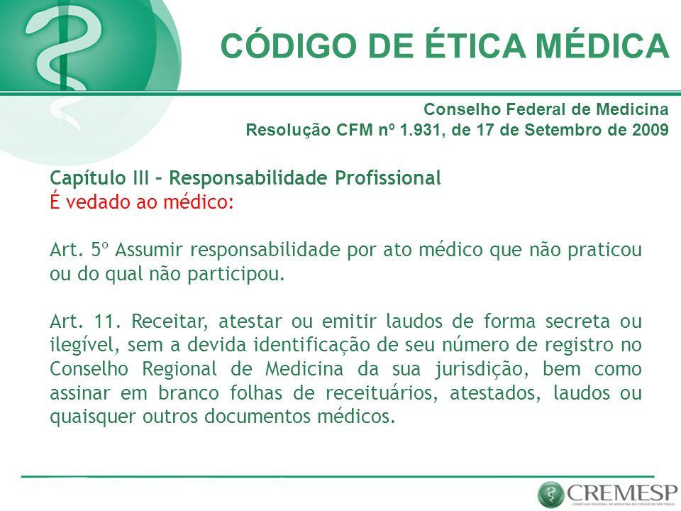 CÓDIGO DE ÉTICA MÉDICA Capítulo III – Responsabilidade Profissional É vedado ao médico: Art. 5º Assumir responsabilidade por ato médico que não pratic