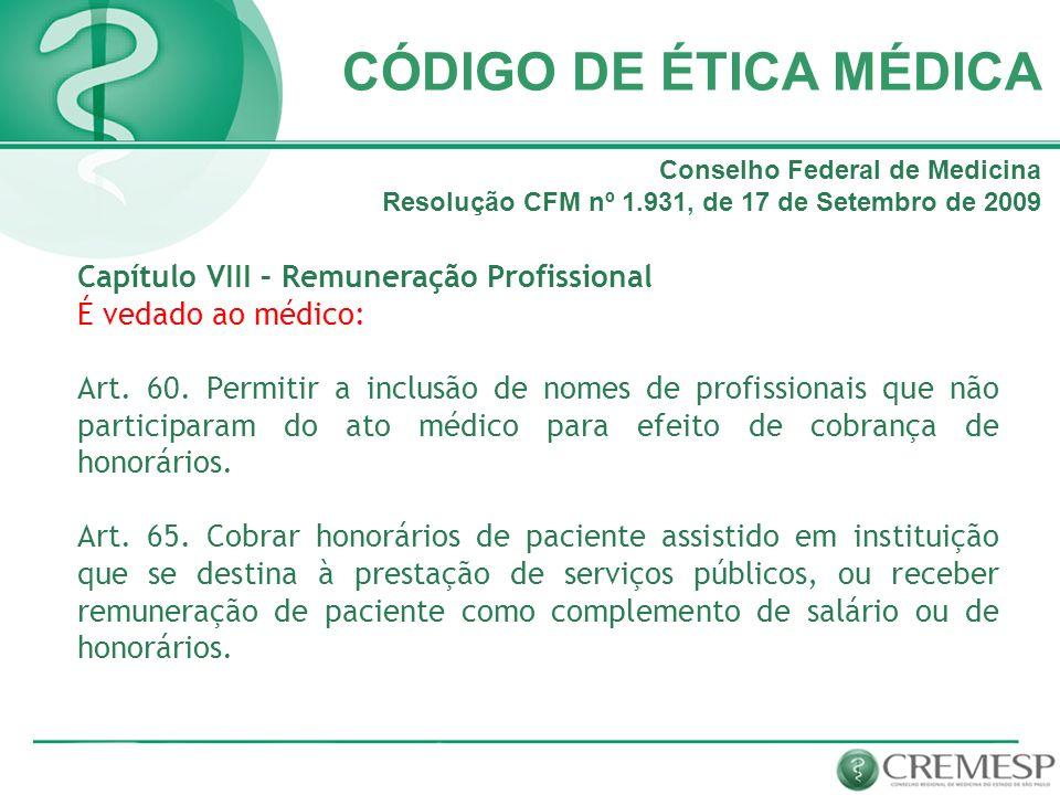 CÓDIGO DE ÉTICA MÉDICA Capítulo VIII – Remuneração Profissional É vedado ao médico: Art. 60. Permitir a inclusão de nomes de profissionais que não par