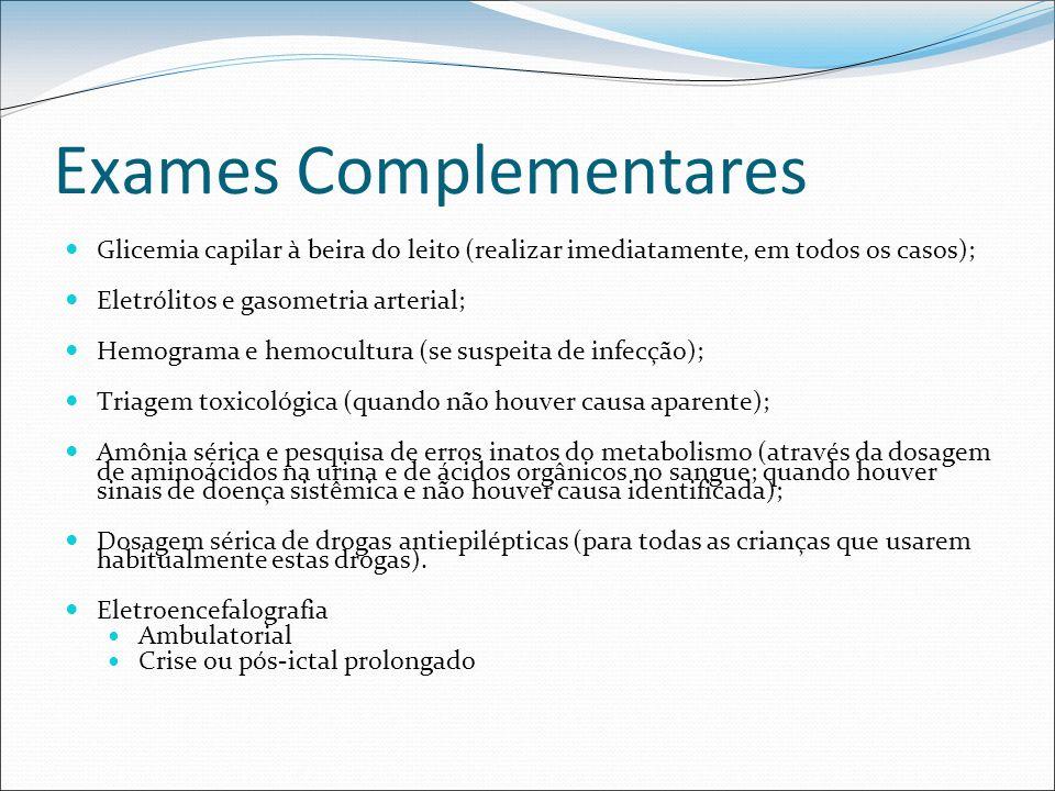 Exames Complementares Glicemia capilar à beira do leito (realizar imediatamente, em todos os casos); Eletrólitos e gasometria arterial; Hemograma e he