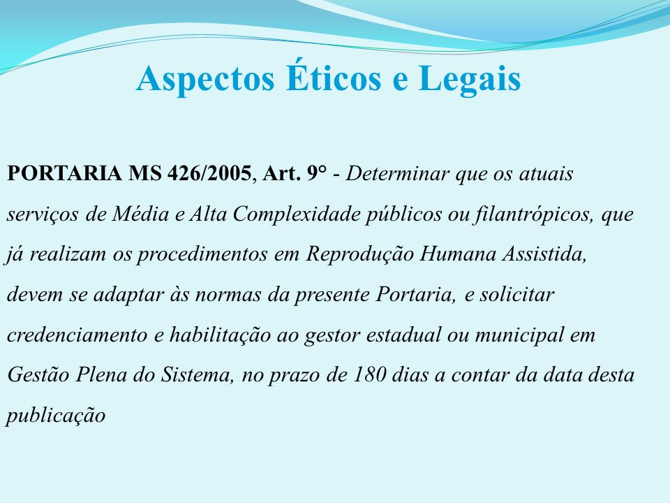 Aspectos Éticos e Legais PORTARIA MS 426/2005, Art. 9° - Determinar que os atuais serviços de Média e Alta Complexidade públicos ou filantrópicos, que