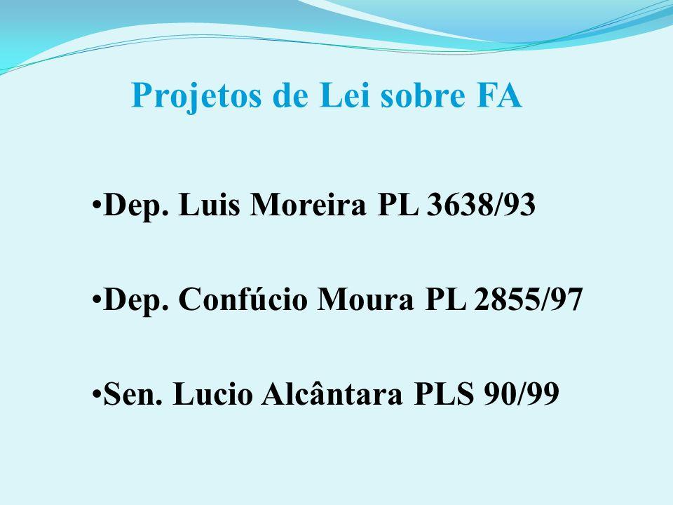 Projetos de Lei sobre FA Dep. Luis Moreira PL 3638/93 Dep. Confúcio Moura PL 2855/97 Sen. Lucio Alcântara PLS 90/99