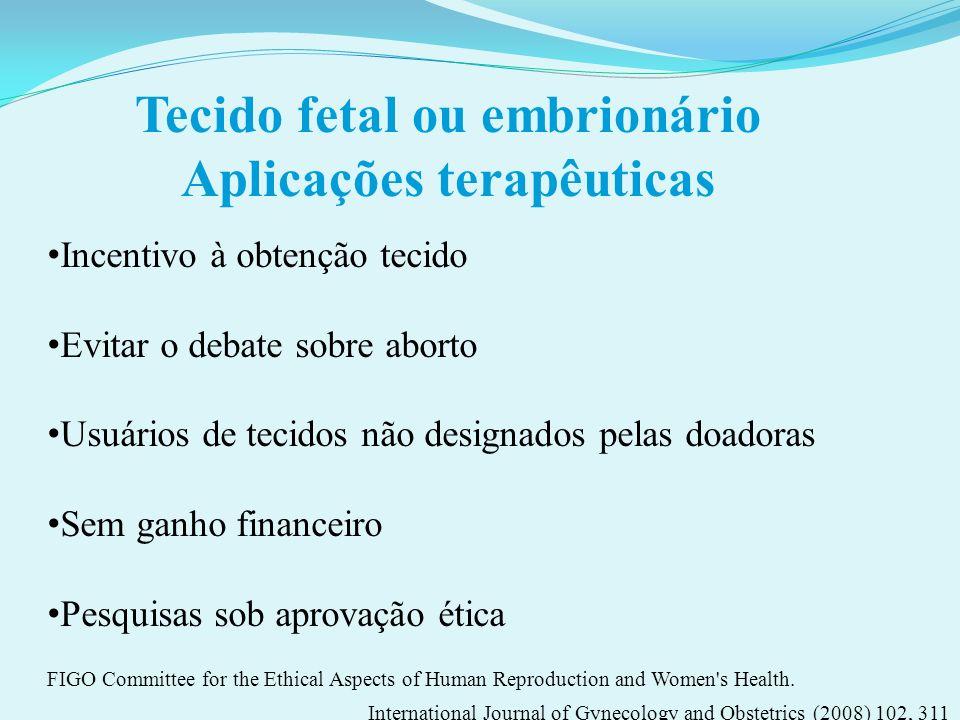 Tecido fetal ou embrionário Aplicações terapêuticas Incentivo à obtenção tecido Evitar o debate sobre aborto Usuários de tecidos não designados pelas