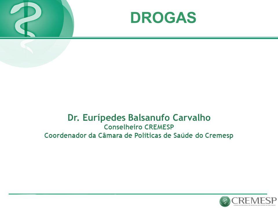 Dr. Eurípedes Balsanufo Carvalho Conselheiro CREMESP Coordenador da Câmara de Políticas de Saúde do Cremesp DROGAS