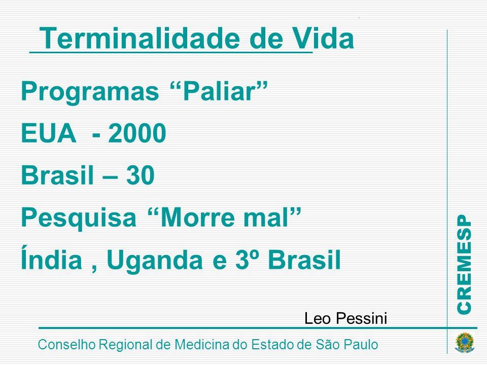 CREMESP Conselho Regional de Medicina do Estado de São Paulo Terminalidade de Vida Programas Paliar EUA - 2000 Brasil – 30 Pesquisa Morre mal Índia, U
