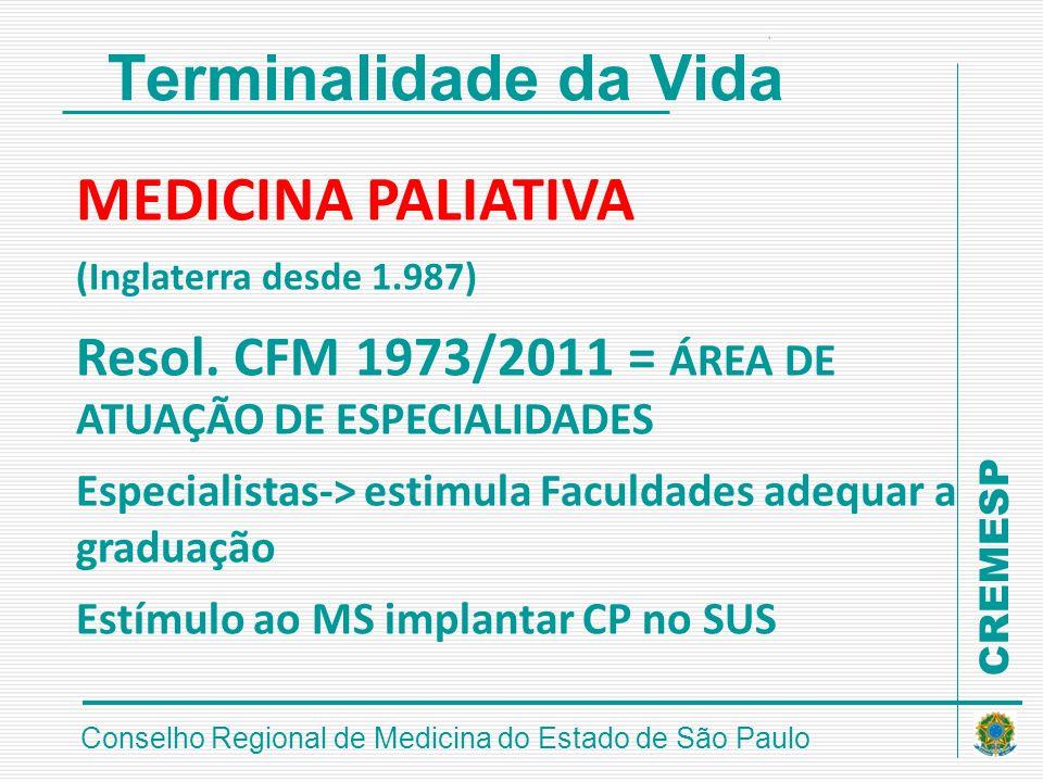 CREMESP Conselho Regional de Medicina do Estado de São Paulo Terminalidade da Vida MEDICINA PALIATIVA (Inglaterra desde 1.987) Resol. CFM 1973/2011 =