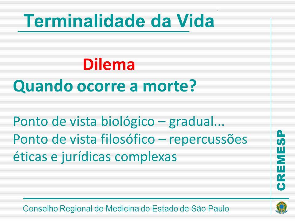 CREMESP Conselho Regional de Medicina do Estado de São Paulo Terminalidade da Vida Dilema Quando ocorre a morte? Ponto de vista biológico – gradual...