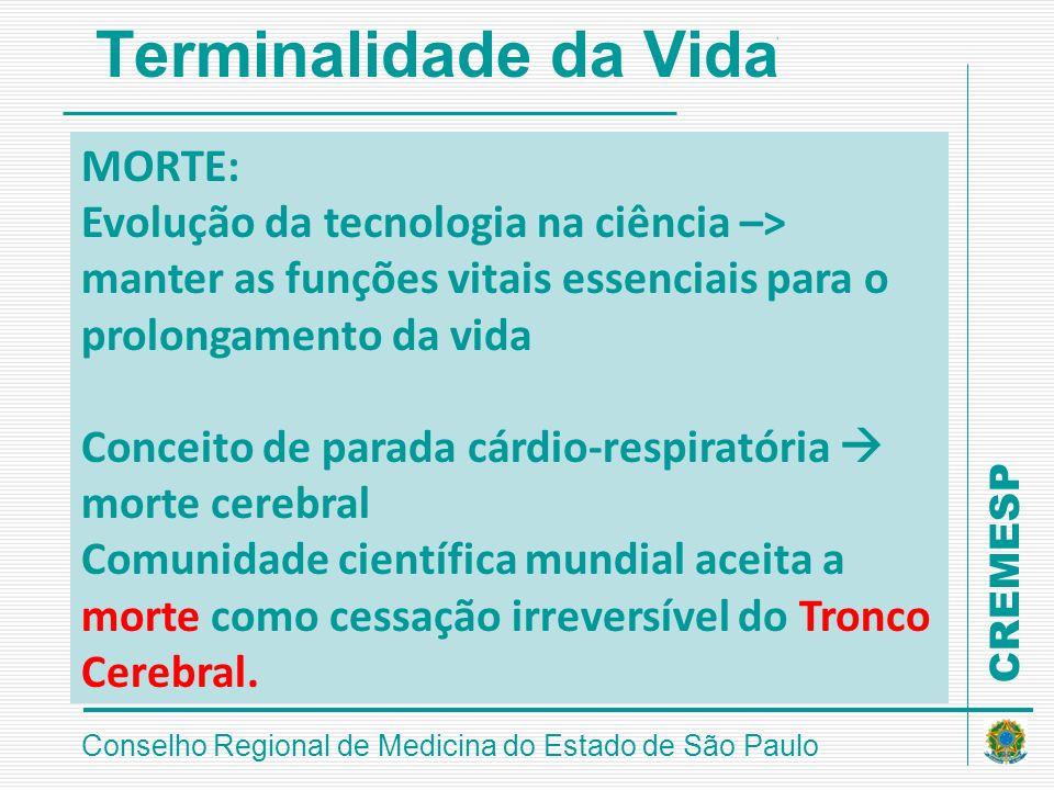 CREMESP Conselho Regional de Medicina do Estado de São Paulo Terminalidade da Vida MORTE: Evolução da tecnologia na ciência –> manter as funções vitai