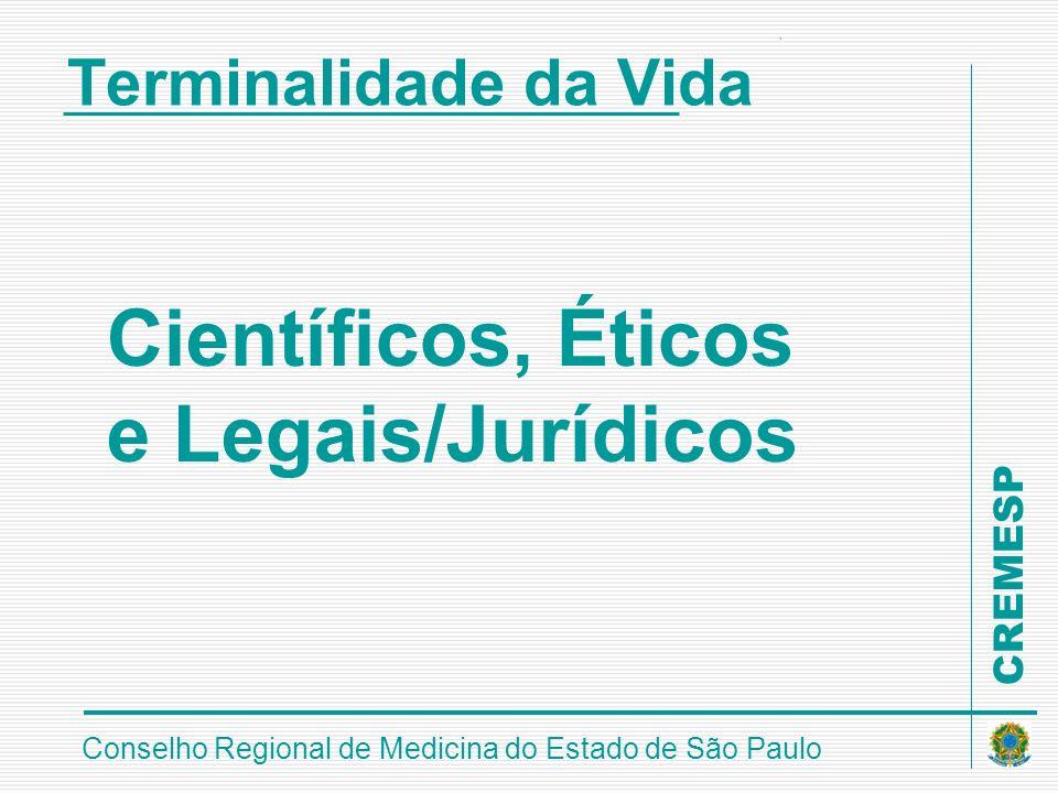 CREMESP Conselho Regional de Medicina do Estado de São Paulo Terminalidade da Vida Científicos, Éticos e Legais/Jurídicos