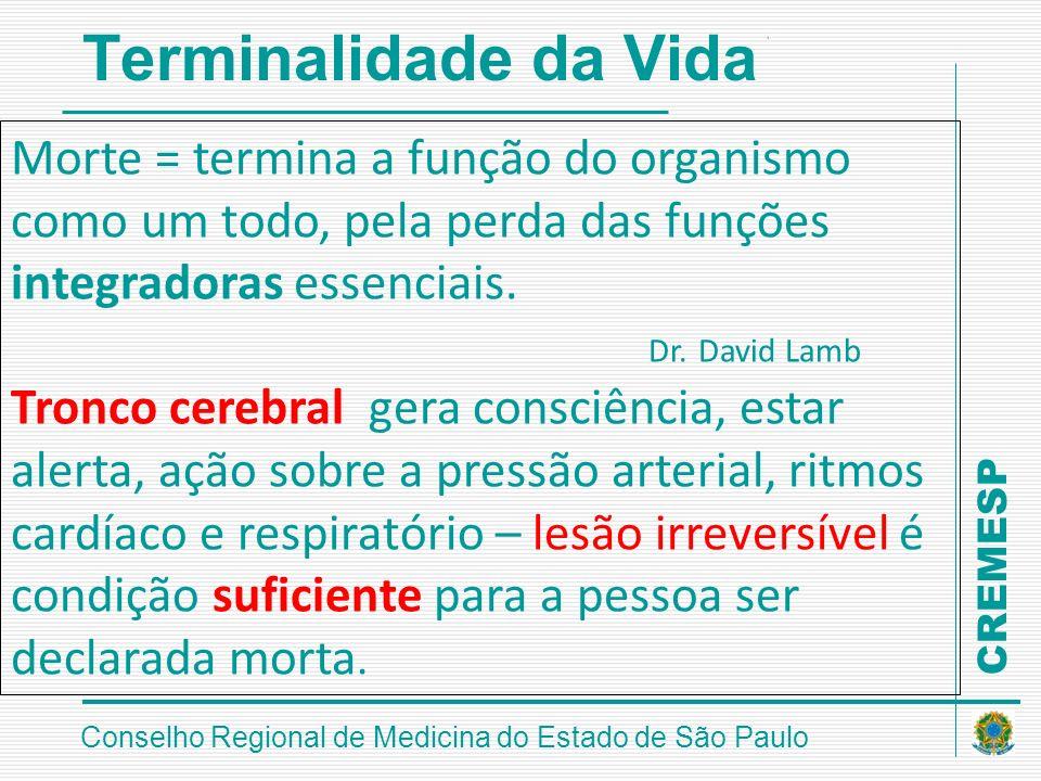 CREMESP Conselho Regional de Medicina do Estado de São Paulo Terminalidade da Vida Morte = termina a função do organismo como um todo, pela perda das