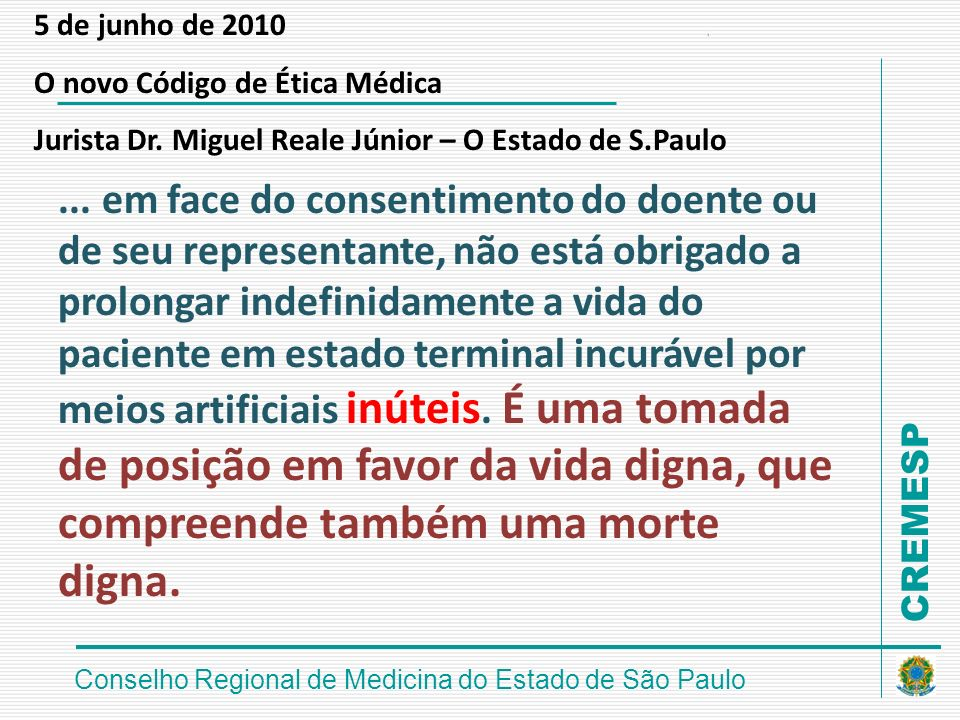 CREMESP Conselho Regional de Medicina do Estado de São Paulo... em face do consentimento do doente ou de seu representante, não está obrigado a prolon