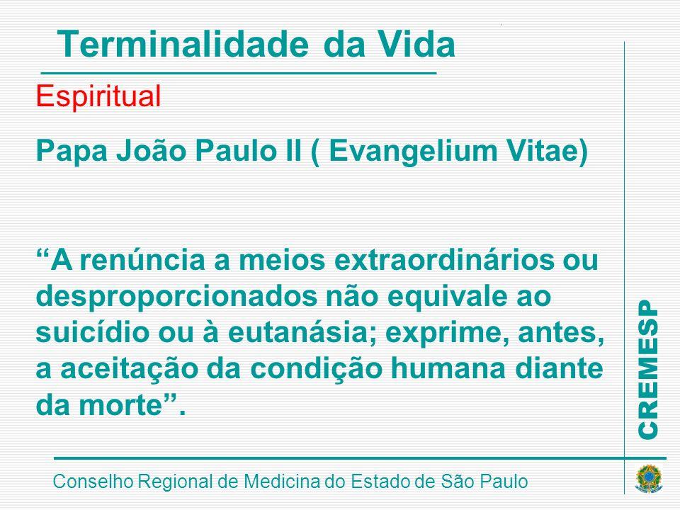 CREMESP Conselho Regional de Medicina do Estado de São Paulo Terminalidade da Vida Espiritual Papa João Paulo II ( Evangelium Vitae) A renúncia a meio