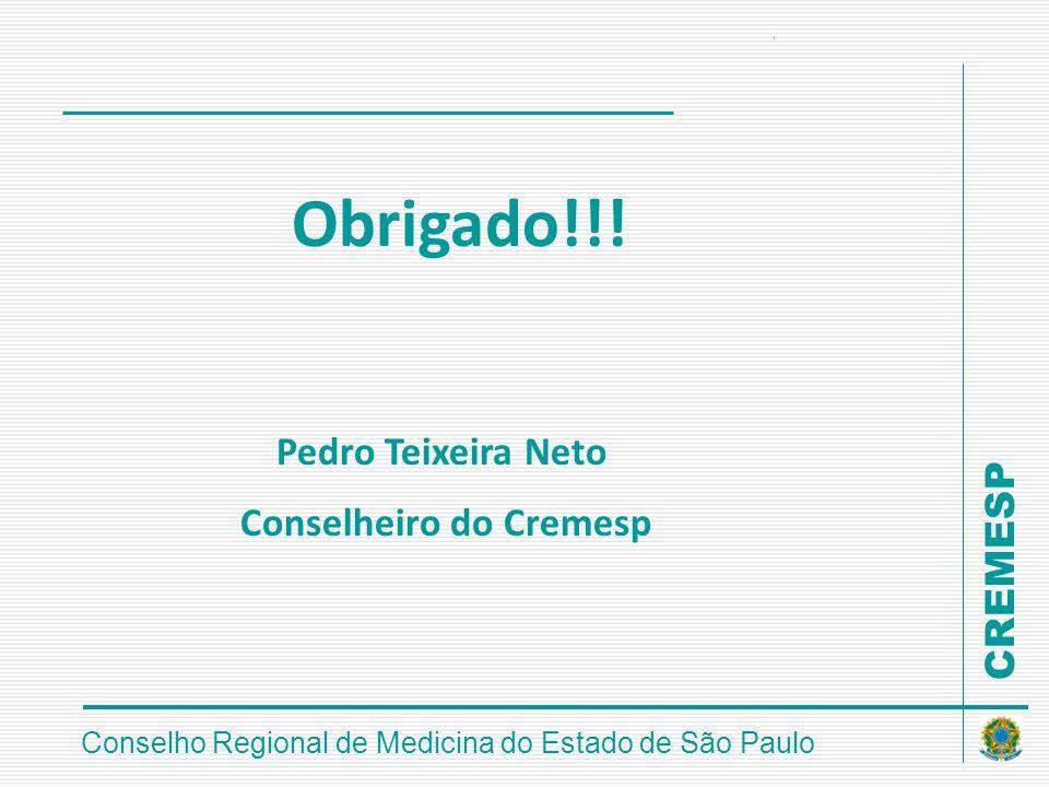 CREMESP Conselho Regional de Medicina do Estado de São Paulo Obrigado!!! Pedro Teixeira Neto Conselheiro do Cremesp