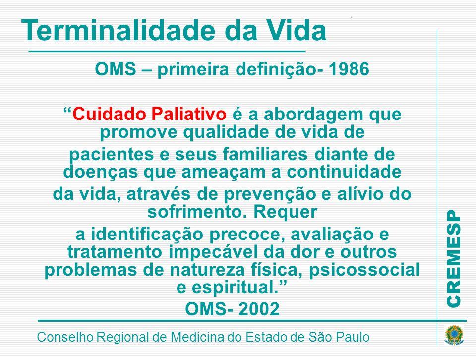 CREMESP Conselho Regional de Medicina do Estado de São Paulo OMS – primeira definição- 1986 Cuidado Paliativo é a abordagem que promove qualidade de v
