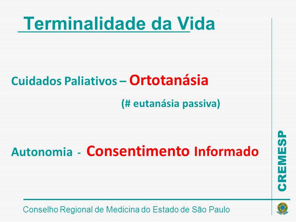 CREMESP Conselho Regional de Medicina do Estado de São Paulo Terminalidade da Vida Cuidados Paliativos – Ortotanásia (# eutanásia passiva) Autonomia -