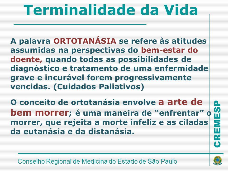CREMESP Conselho Regional de Medicina do Estado de São Paulo Terminalidade da Vida A palavra ORTOTANÁSIA se refere às atitudes assumidas na perspectiv