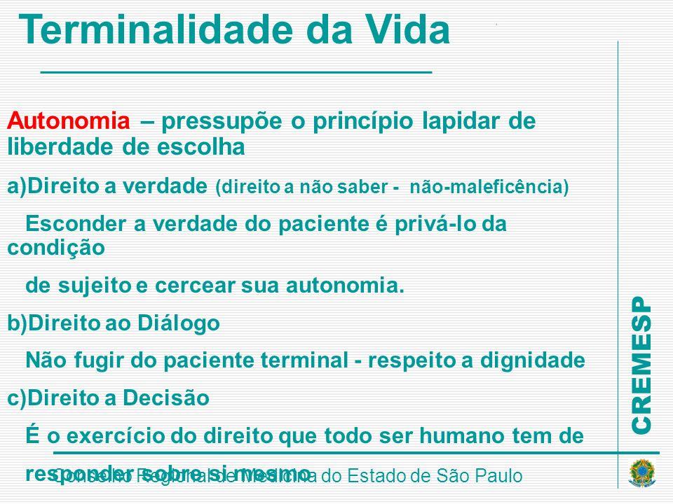CREMESP Conselho Regional de Medicina do Estado de São Paulo Terminalidade da Vida Autonomia – pressupõe o princípio lapidar de liberdade de escolha a