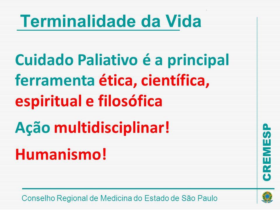 CREMESP Conselho Regional de Medicina do Estado de São Paulo Terminalidade da Vida Cuidado Paliativo é a principal ferramenta ética, científica, espir