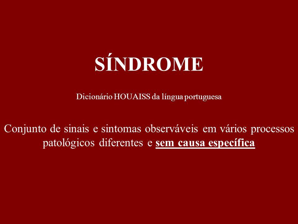 Conjunto de sinais e sintomas observáveis em vários processos patológicos diferentes e sem causa específica Dicionário HOUAISS da língua portuguesa SÍ