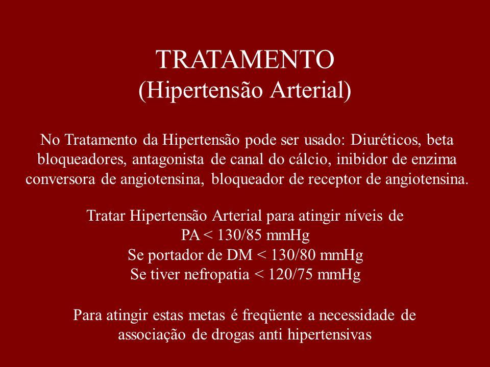 Tratar Hipertensão Arterial para atingir níveis de PA < 130/85 mmHg Se portador de DM < 130/80 mmHg Se tiver nefropatia < 120/75 mmHg No Tratamento da