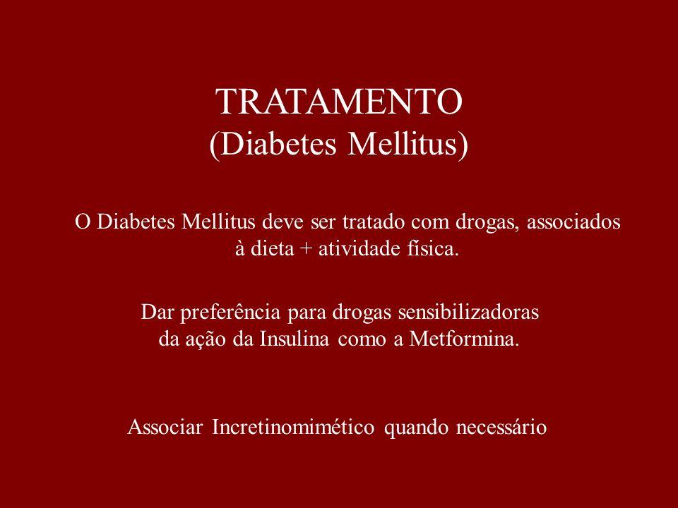O Diabetes Mellitus deve ser tratado com drogas, associados à dieta + atividade física. TRATAMENTO (Diabetes Mellitus) Dar preferência para drogas sen