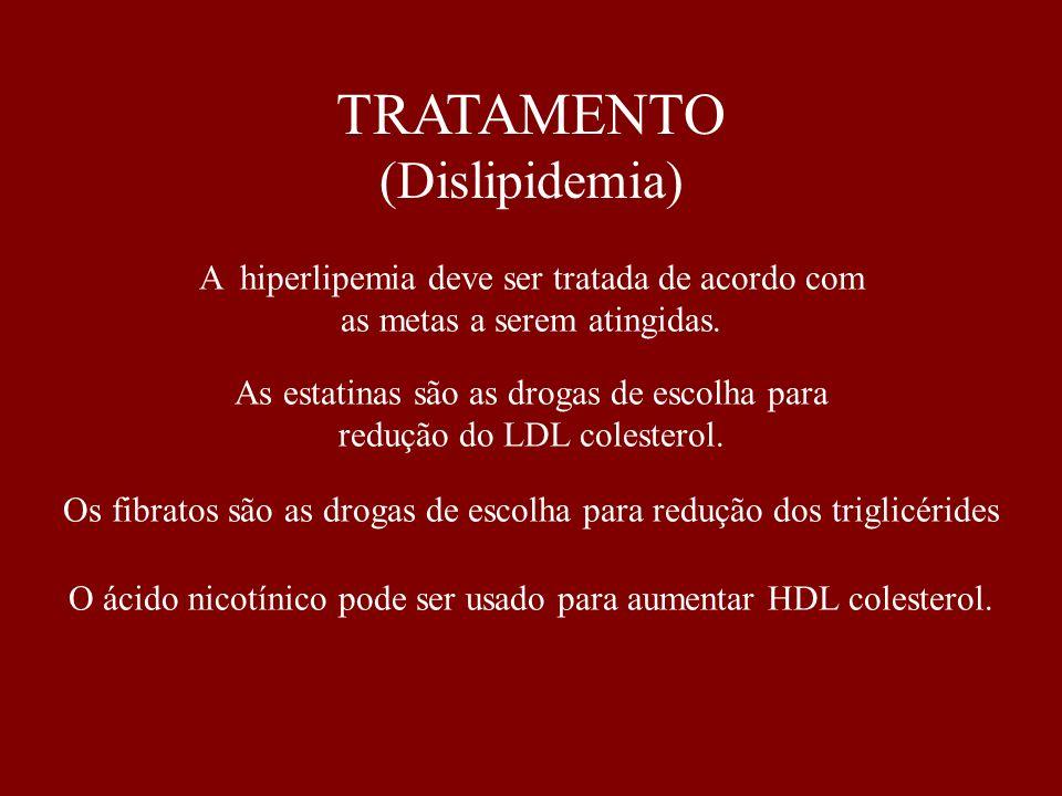 TRATAMENTO (Dislipidemia) A hiperlipemia deve ser tratada de acordo com as metas a serem atingidas. As estatinas são as drogas de escolha para redução