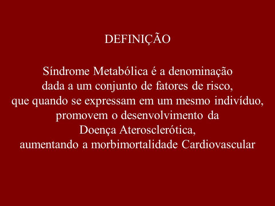 Síndrome Metabólica é a denominação dada a um conjunto de fatores de risco, que quando se expressam em um mesmo indivíduo, promovem o desenvolvimento