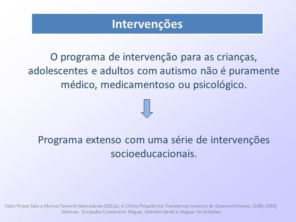 Intervenções O programa de intervenção para as crianças, adolescentes e adultos com autismo não é puramente médico, medicamentoso ou psicológico. Prog