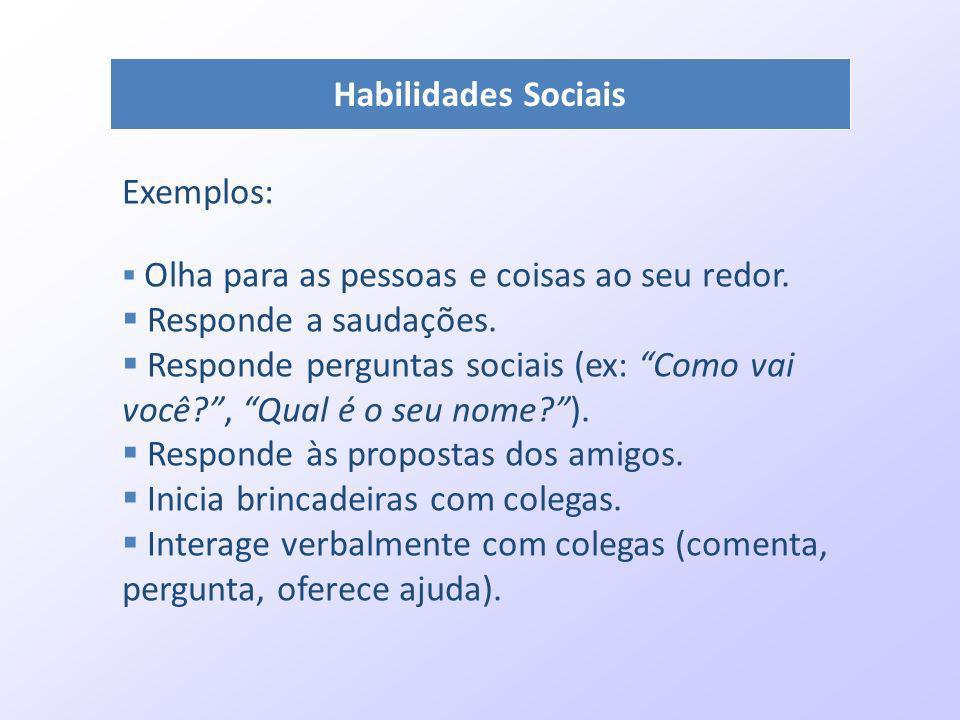 Habilidades Sociais Exemplos: Olha para as pessoas e coisas ao seu redor. Responde a saudações. Responde perguntas sociais (ex: Como vai você?, Qual é