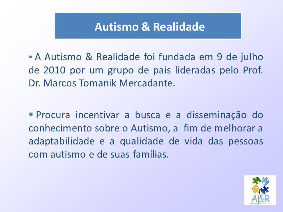 Autismo & Realidade A Autismo & Realidade foi fundada em 9 de julho de 2010 por um grupo de pais lideradas pelo Prof. Dr. Marcos Tomanik Mercadante. P